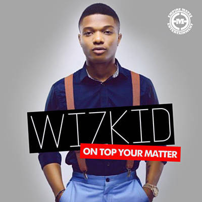 On top your matter - wizkid